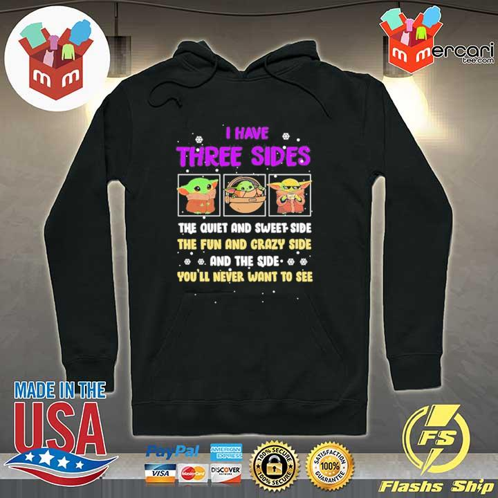 Baby Yoda I Have Three Sides The Quiet And Sweet Side The Fun And Crazy Side And The Side You'll Never Want To See Shirt Hoodie