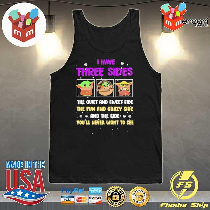 Baby Yoda I Have Three Sides The Quiet And Sweet Side The Fun And Crazy Side And The Side You'll Never Want To See Shirt Tank-Top