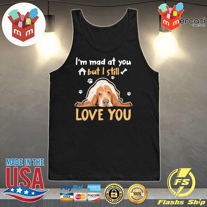 Basset Hound Lying Down I'm Mad At You But I Will Love You Shirt Tank-Top