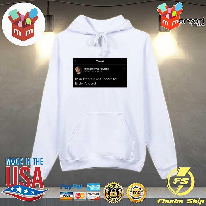 Tweet The Conservative Latina Relax Leftists Is Was Cancun Not Epstein's Island Shirt Hoodie