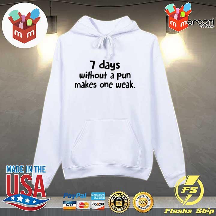 7 days without a pun makes one week s Hoodie