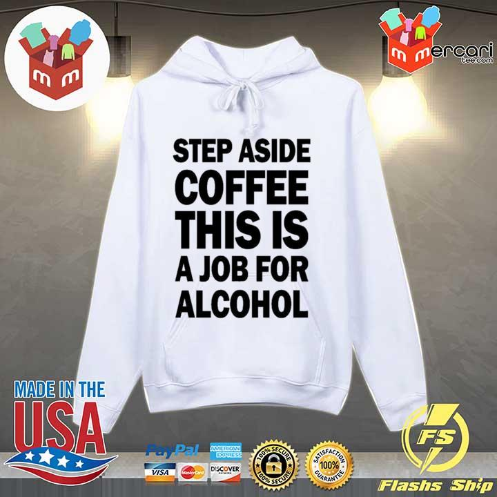 Step aside coffee this is a job for alcohol s Hoodie