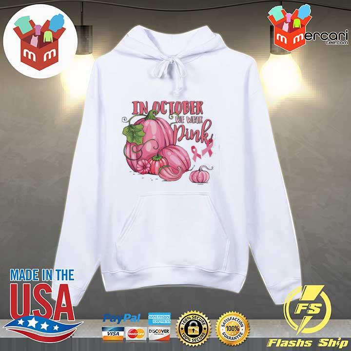 In october we wear pink breast cancer awareness month s Hoodie