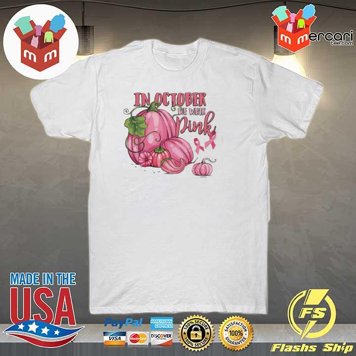In october we wear pink breast cancer awareness month shirt