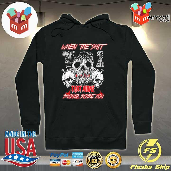 When the shit hits fan and you see me smiling that alone should scare you– creepy skull s Hoodie