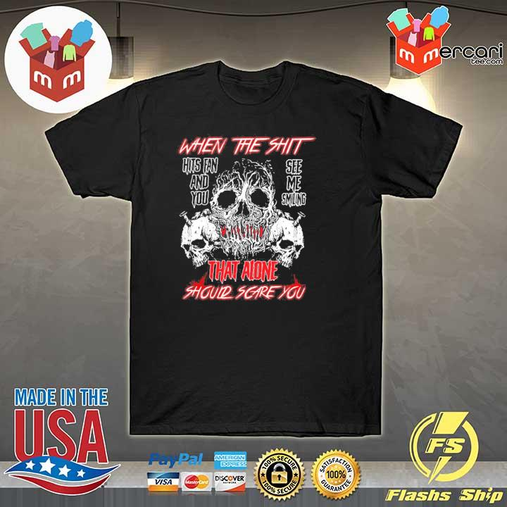 When the shit hits fan and you see me smiling that alone should scare you– creepy skull shirt