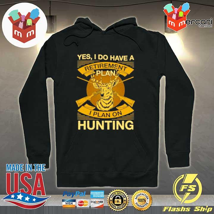yes i do have a retirement plan i plan on hunting 2021 s Hoodie