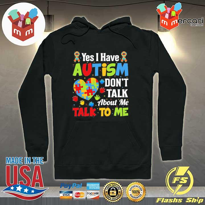 Yes I have autism don't talk about me talk to me autism awareness s Hoodie