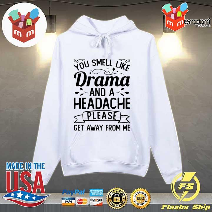 You smell like drama and a headache please get away from me s Hoodie