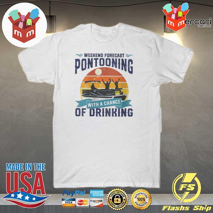 2021 weekend forecast pontooning with a chance of drinking 2021 shirt