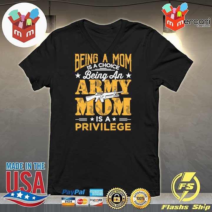 Official being a mom is a choice being an army mom is a privilege V-neck