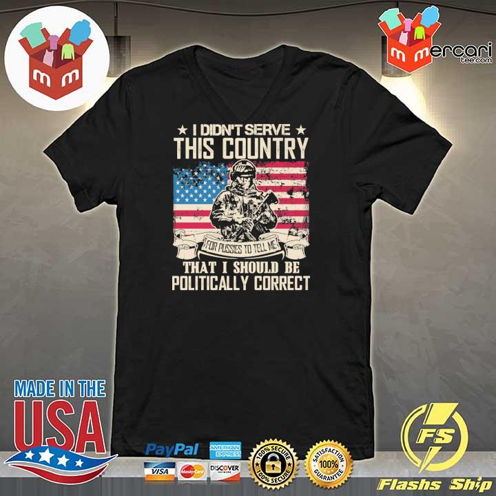 Official i didn't serce this country for pusses to tell me that i should be politically correct V-neck