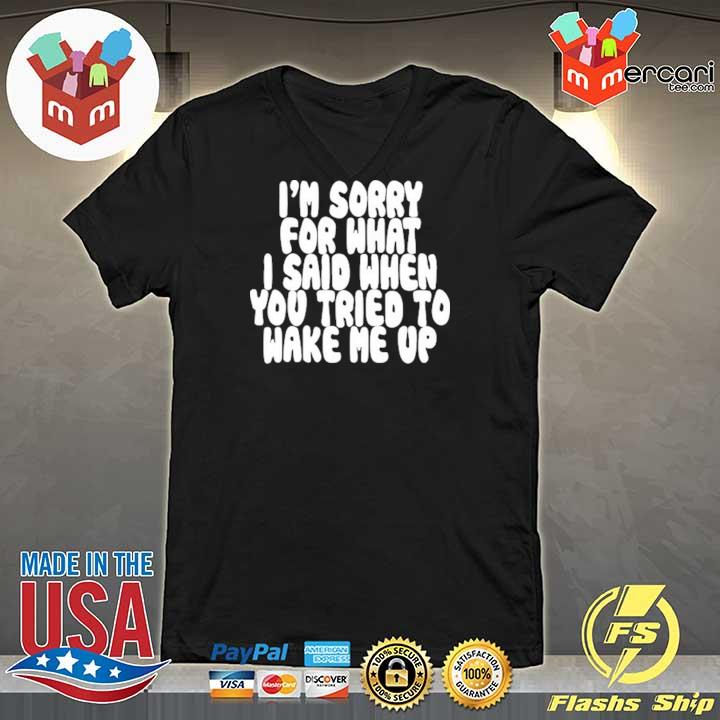 Official i'm sorry for what i said when you tried to wake me up V-neck