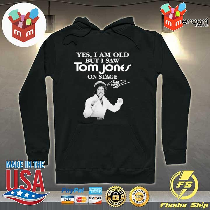 Official yes i am old but i saw tom jones on stage signature Hoodie