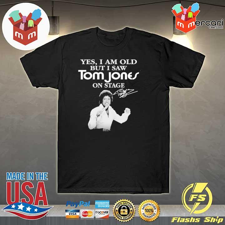 Official yes i am old but i saw tom jones on stage signature shirt