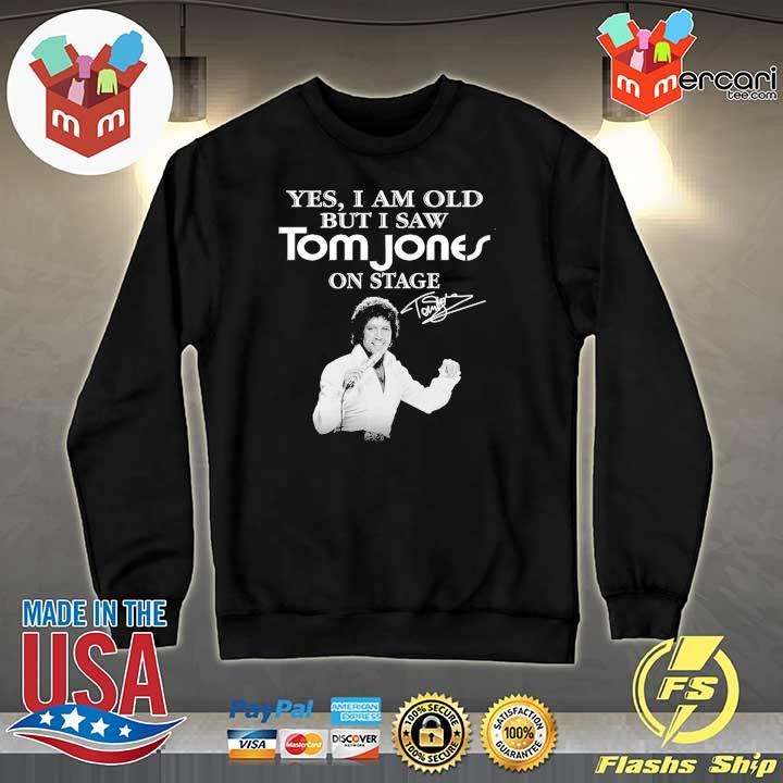 Official yes i am old but i saw tom jones on stage signature Sweater