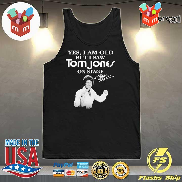 Official yes i am old but i saw tom jones on stage signature Tank-Top