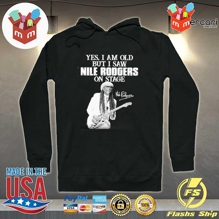 Official yes i am old i saw nile rodgers on stage signatures Hoodie