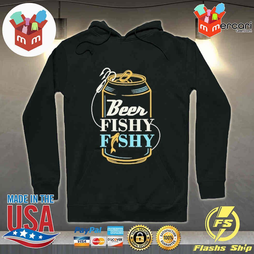 Happy Beer Fishy Fishy Fishing Shirt hoodie