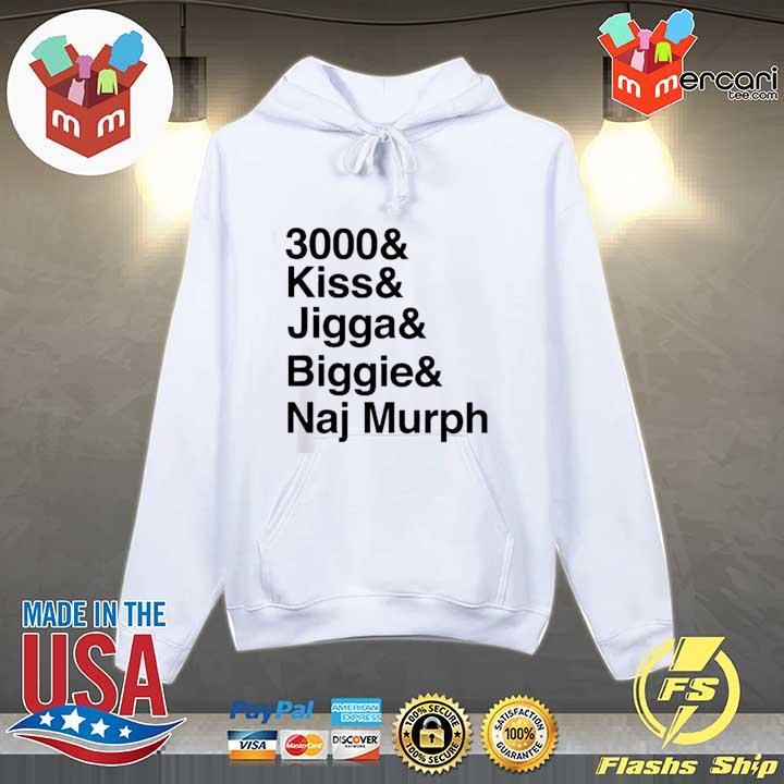 3000 Kiss Jigga Biggie Naj Murph T-Shirt Hoodie