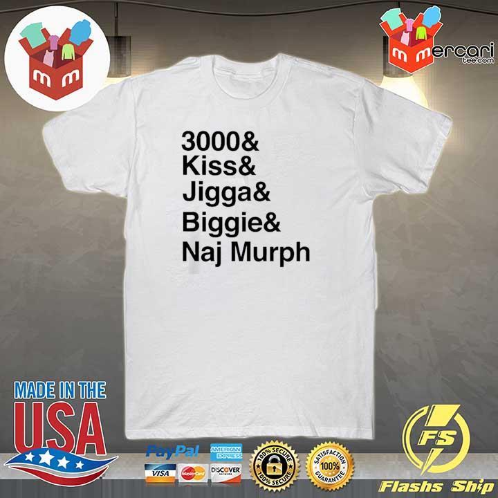 3000 Kiss Jigga Biggie Naj Murph T-Shirt