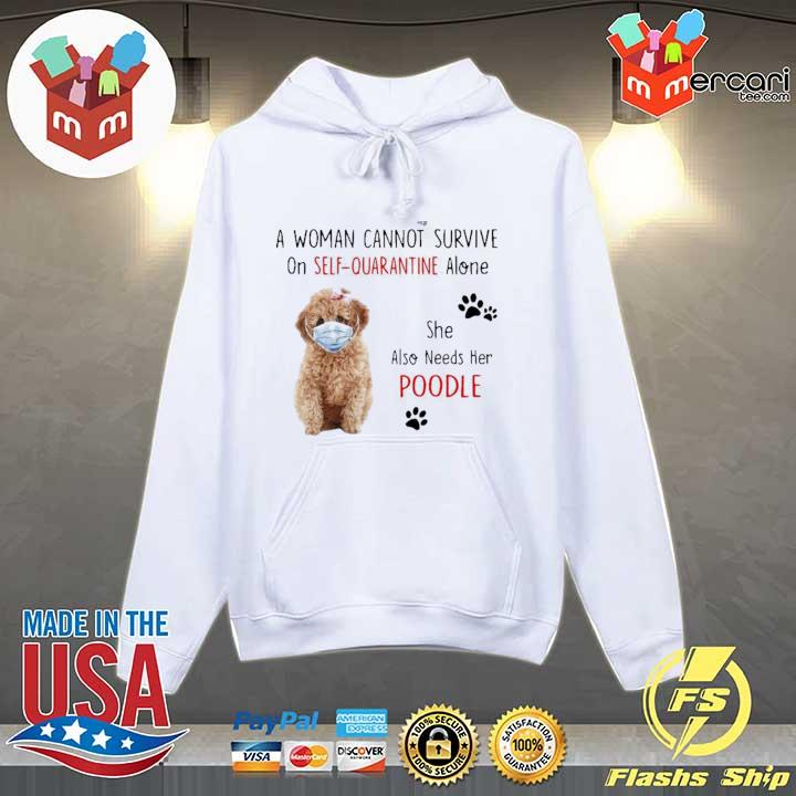 A WOMAN CANNOT SURVIVE ON SELF-QUARANTINE ALONE SHE ALSO NEEDS HER POODLE SHIRT Hoodie