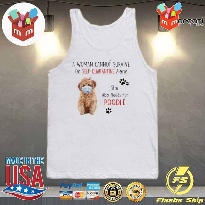 A WOMAN CANNOT SURVIVE ON SELF-QUARANTINE ALONE SHE ALSO NEEDS HER POODLE SHIRT Tank-top