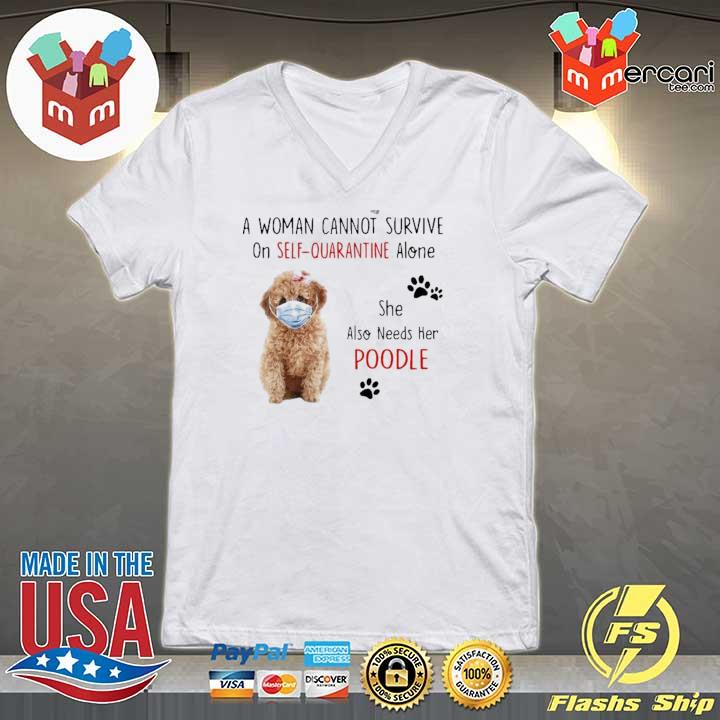 A WOMAN CANNOT SURVIVE ON SELF-QUARANTINE ALONE SHE ALSO NEEDS HER POODLE SHIRT V-neck