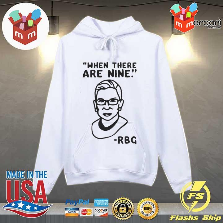 Awesome Ruth Bader Ginsburg When There Are Nine Rbg Shirt Hoodie