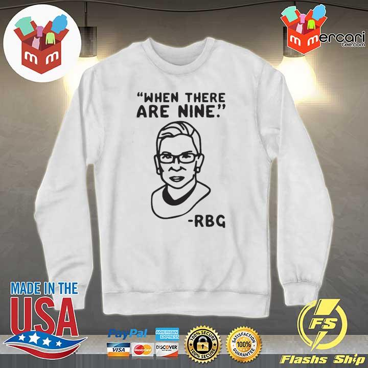 Awesome Ruth Bader Ginsburg When There Are Nine Rbg Shirt Sweater