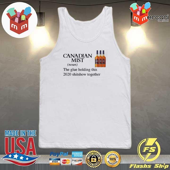 Canadian Mist Whisky The Glue Holding This 2020 Shitshow Together Shirt Tank-top