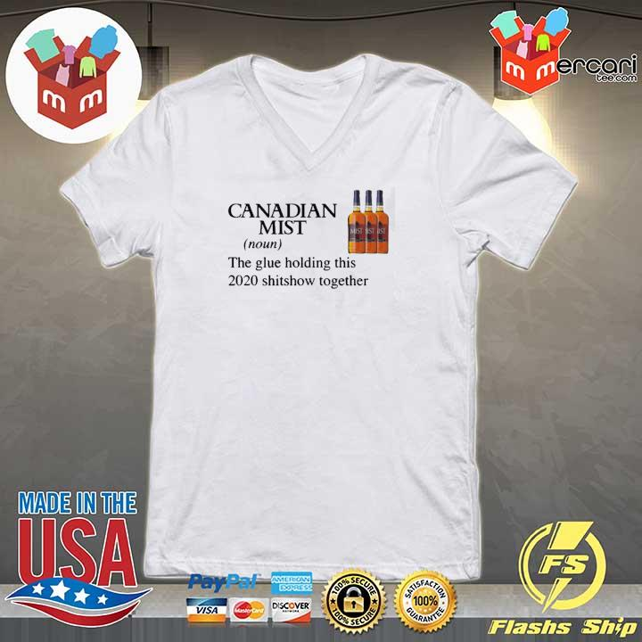 Canadian Mist Whisky The Glue Holding This 2020 Shitshow Together Shirt V-neck