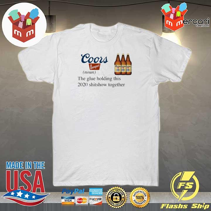 Coors Banquet The Glue Holding This 2020 Shitshow Together T-Shirt