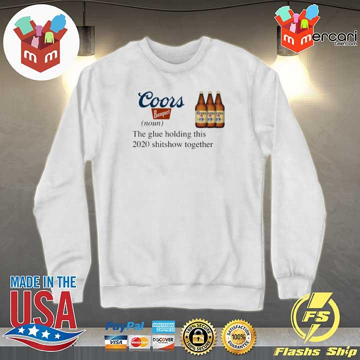 Coors Banquet The Glue Holding This 2020 Shitshow Together T-Shirt Sweater