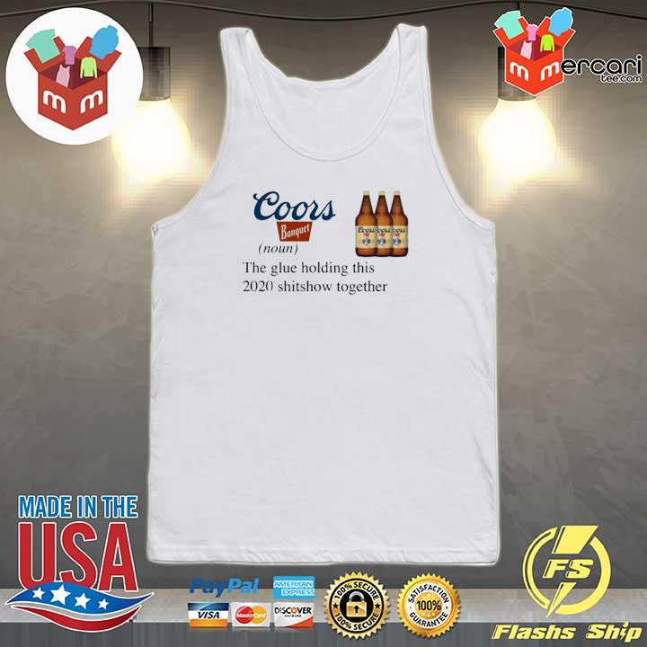 Coors Banquet The Glue Holding This 2020 Shitshow Together T-Shirt Tank-top