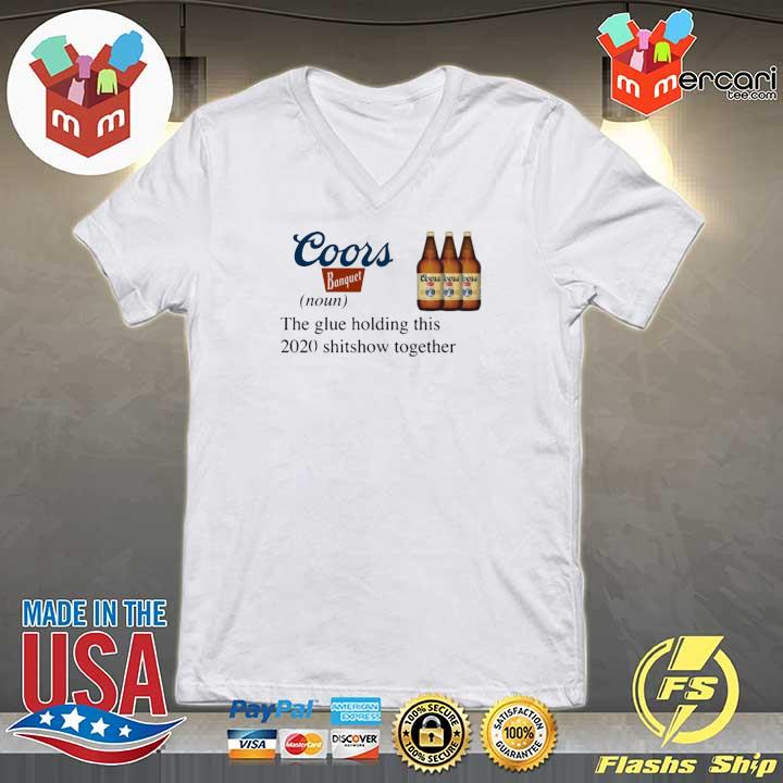Coors Banquet The Glue Holding This 2020 Shitshow Together T-Shirt V-neck