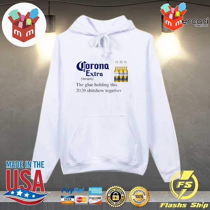 Corona Extra The Glue Holding This 2020 Shitshow Together Shirt Hoodie