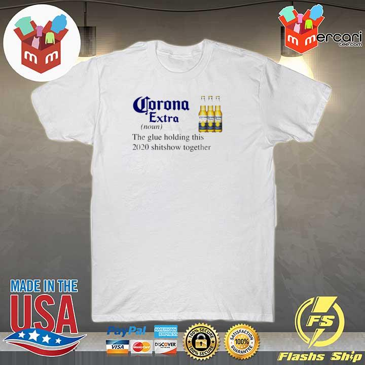 Corona Extra The Glue Holding This 2020 Shitshow Together Shirt