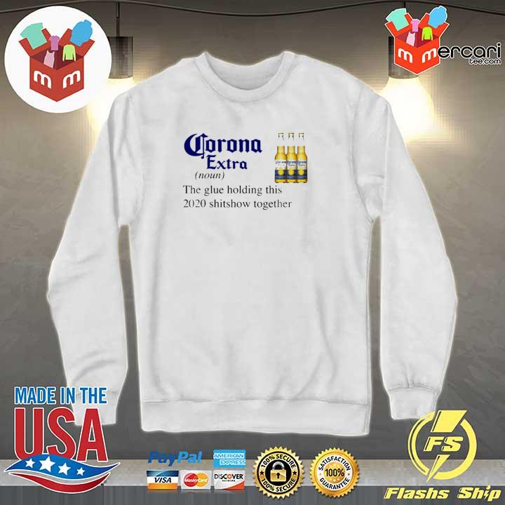 Corona Extra The Glue Holding This 2020 Shitshow Together Shirt Sweater