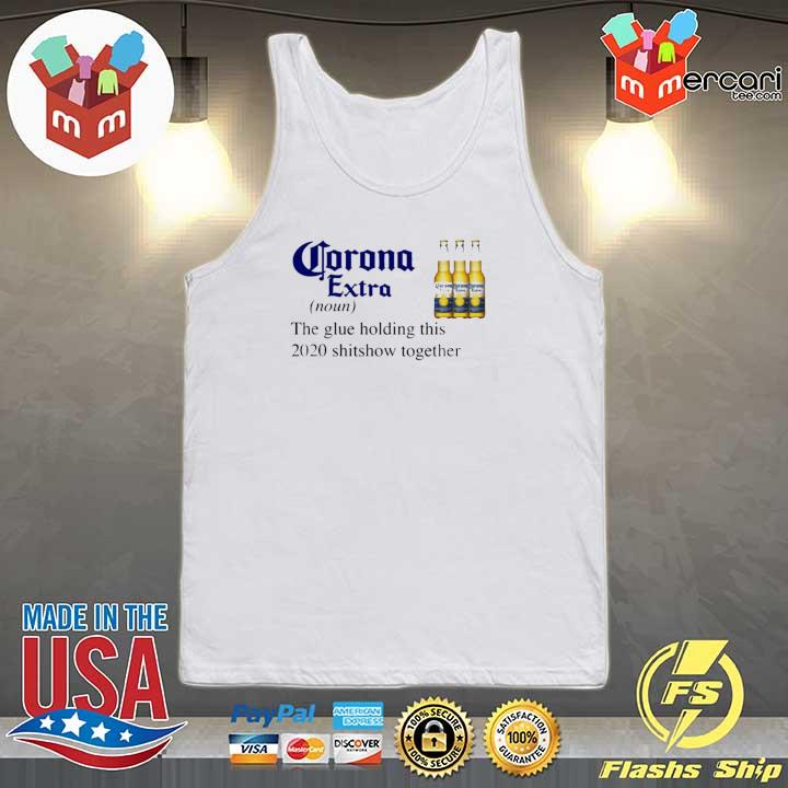 Corona Extra The Glue Holding This 2020 Shitshow Together Shirt Tank-top