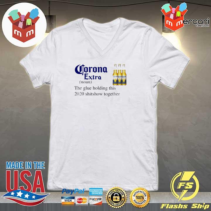 Corona Extra The Glue Holding This 2020 Shitshow Together Shirt V-neck