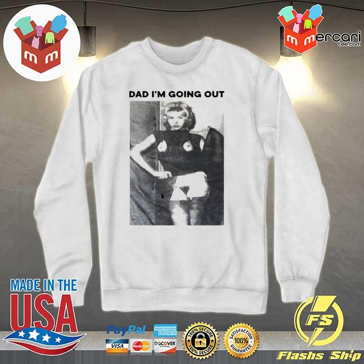 Dad Im Going Out Women's Shirt Sweater