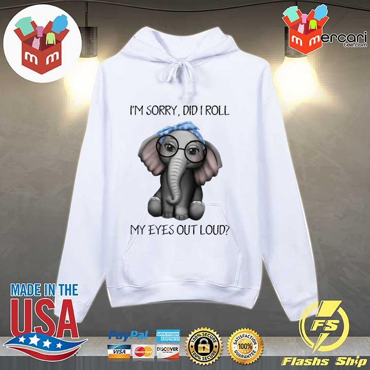 Elephant I'm Sorry Did I Roll My Eyes Out Loud Shirt Hoodie