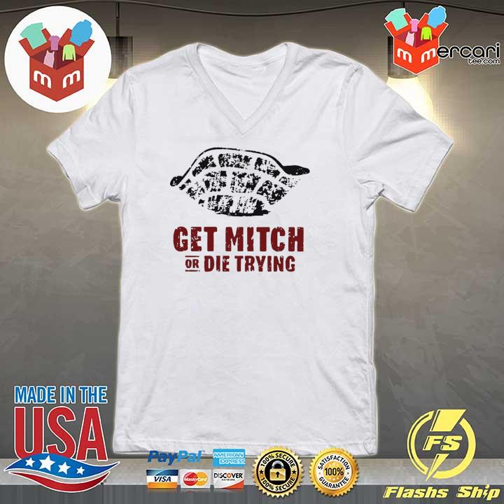 Get Mitch Or Die Trying 2020 Shirt V-neck
