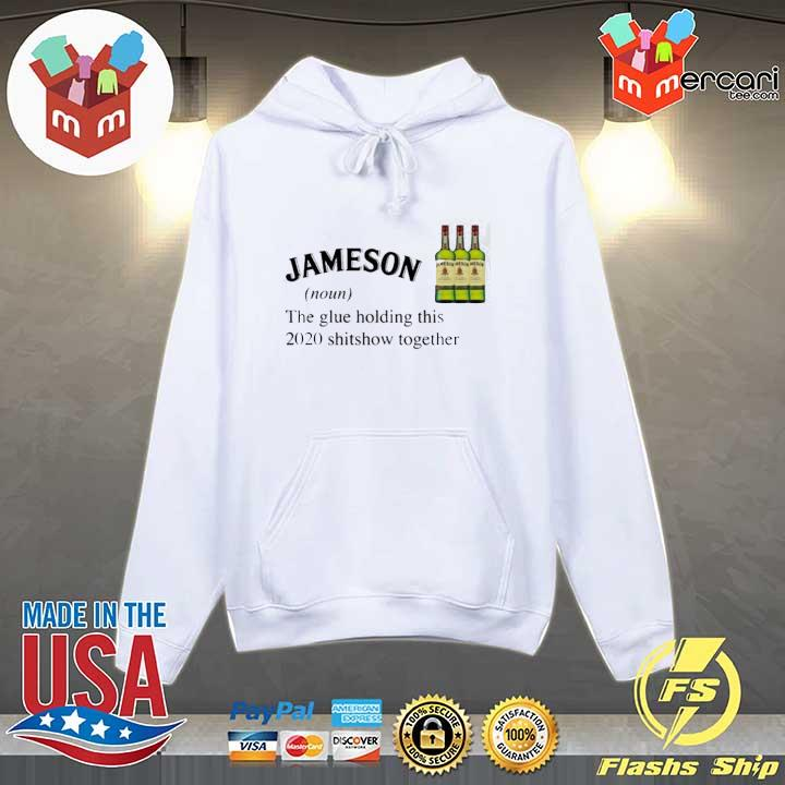 Jameson The Glue Holding This 2020 Shitshow Together Shirt Hoodie