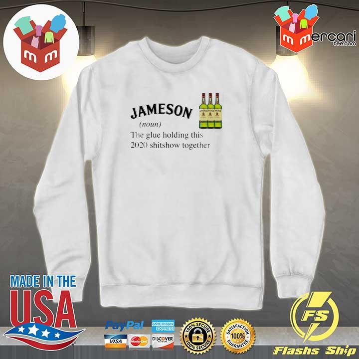 Jameson The Glue Holding This 2020 Shitshow Together Shirt Sweater