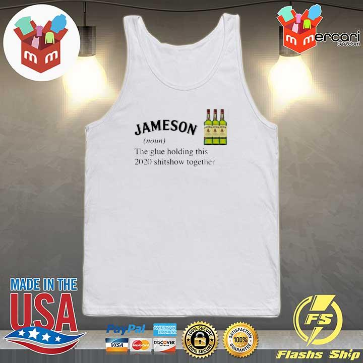 Jameson The Glue Holding This 2020 Shitshow Together Shirt Tank-top