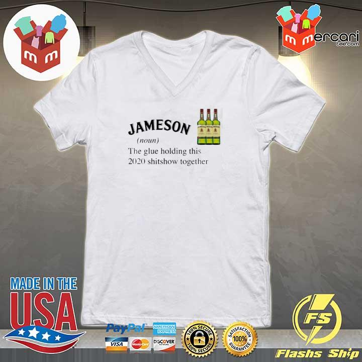 Jameson The Glue Holding This 2020 Shitshow Together Shirt V-neck