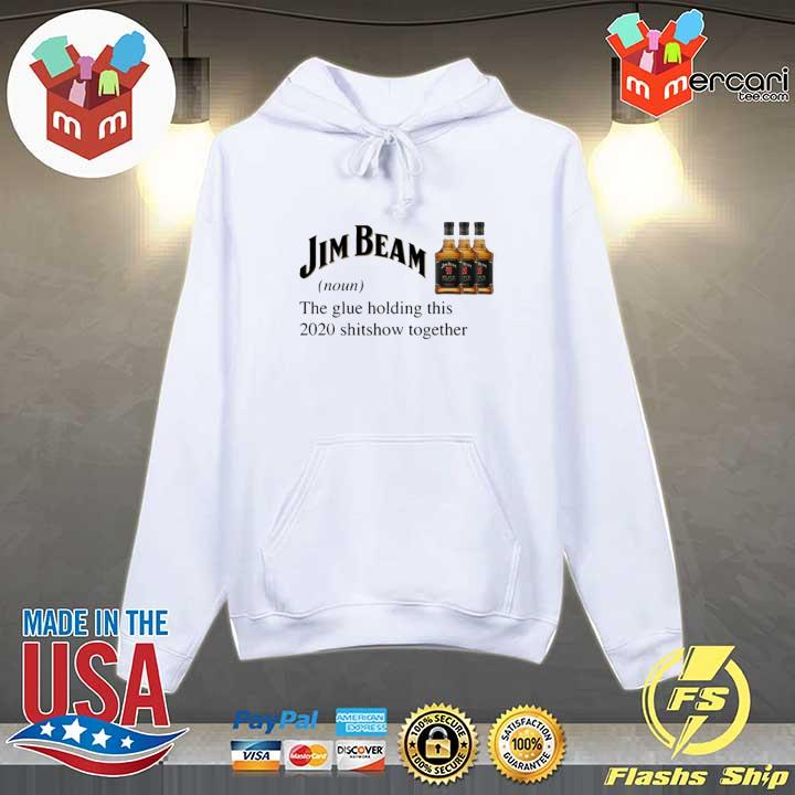 Jim Beam The Glue Holding This 2020 Shitshow Together Shirt Hoodie