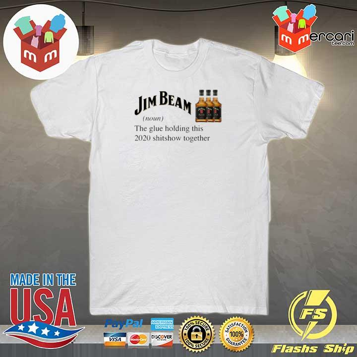 Jim Beam The Glue Holding This 2020 Shitshow Together Shirt